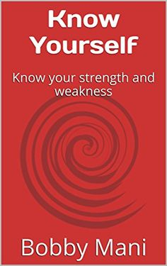 Know Yourself: Know your strength and weakness by Bobby Mani https://www.amazon.com/dp/B01MY8Q263/ref=cm_sw_r_pi_dp_x_g4WKyb50NNWCD