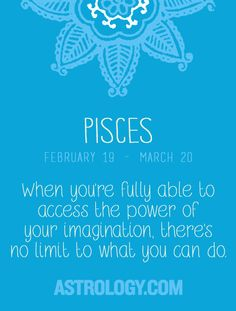 #Pisces: When you're fully able to access the power of your imagination there's no limit to what you can do. -- Astrology.com #horoscope #astrology