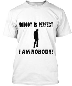 Discover I Am Nobody T-Shirt, a custom product made just for you by Teespring. - Shirt based on Lil Favor's catch phrase Black And White T Shirts, Custom T, Be Perfect, Shirt Designs, Mens Tops, Women, Fashion, Moda, Fashion Styles
