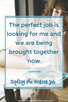 The perfect job is looking for me and we are being brought together now - Louise Hay - Financial Freedom Footsteps.com
