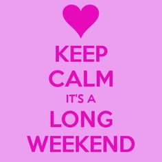 Hang in there ladies, the long weekend is almost here!