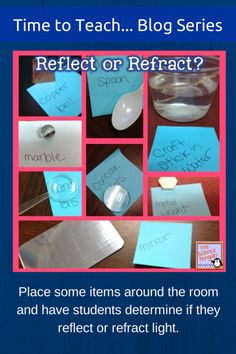 Reflect or Refract Activity: Place some items around the room and have students determine if they reflect or refract light.