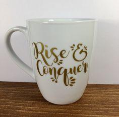 Rise and Conquer, gold, funny coffe mug, cute coffee mug, coffee lovers gifts, funny coffee cup, gifts, mug, sassy mug, rise, conquer, morni by JBitsCreations on Etsy https://www.etsy.com/listing/481866432/rise-and-conquer-gold-funny-coffe-mug