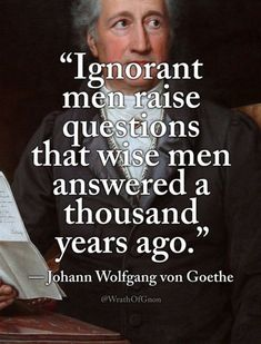 Ignorant men raise questions that wise men answered a thousand years ago.