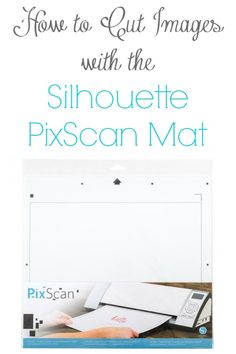 How to Cut Images with the Silhouette PixScan Mat from Addicted2DIY