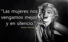 Las mujeres nos vengamos mejor y en silencio. #frases #citas #marilynmonroe