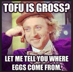 tofu is gross? let me tell you where eggs come from - go #vegan
