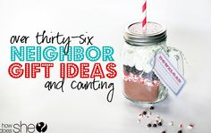Over 36 Neighbor Gift Ideas...and counting!! They include cute {and witty} little notes to give with them! So many great ideas all in one spot!! #howdoesshe #giftideas #neighborgifts