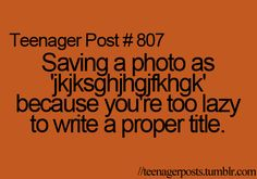 I do that all the time. #teenageposts