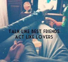 Talk Like Bet Friends Act Like Lovers