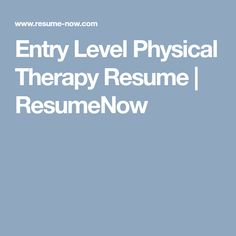 Entry Level Physical Therapy Resume | ResumeNow  Resume Now Com