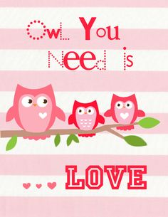 Owl you need is love free printables for Valentine's day!  I can make this with the Cricut for Mel's room!