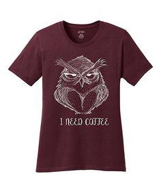Look at this #zulilyfind! Maroon 'I Need Coffee' Owl Crewneck Tee #zulilyfinds