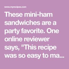 """These mini-ham sandwiches are a party favorite. One online reviewer says, """"This recipe was so easy to make and it was delicious! I made two batches"""