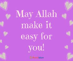 May Allah make it easy for you!