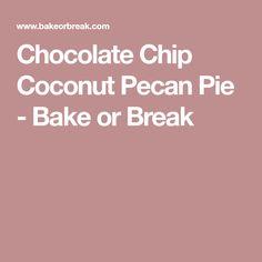 Chocolate Chip Coconut Pecan Pie - Bake or Break