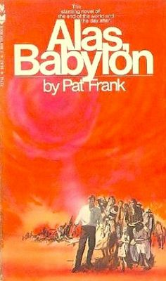 Alas, Babylon - Pat Frank the book that crystallized some of my fears