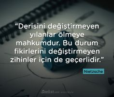 Derisini değiştirmeyen yılanlar ölmeye mahkumdur… #nietzsche #sözleri #anlamlı #sözler #filozof #felsefi Friedrich Nietzsche, Poem Quotes, Poems, Favorite Quotes, Best Quotes, Good Sentences, Writing Pens, Read Later, Psychology Facts
