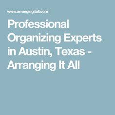 Professional Organizing Experts in Austin, Texas   - Arranging It All