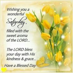 Saturday Blessings From my sweet friend Jennie. Thank you – Fit for Fun % Saturday Morning Quotes, Good Morning Happy Saturday, Good Morning Sister, Holy Saturday, Good Morning Good Night, Morning Wish, Good Morning Quotes, Morning Images, Afternoon Quotes