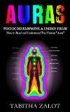 """Free Kindle Book -   Auras: Psychic Development & Energy Fields: How to Read and Understand the Human """"Aura"""" (Intuition, Chakra Healing, Mind Reading, Clairvoyance, Psychic Medium, Color Healing, Third Eye Book 1) Check more at http://www.free-kindle-books-4u.com/health-fitness-dietingfree-auras-psychic-development-energy-fields-how-to-read-and-understand-the-human-aura-intuition-chakra-healing-mind-reading-clairvoyance-psychic/"""