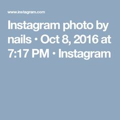 Instagram photo by nails • Oct 8, 2016 at 7:17 PM • Instagram