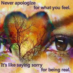 """Never apologize for what you feel"" quote via www.MyRenewedMind.org"