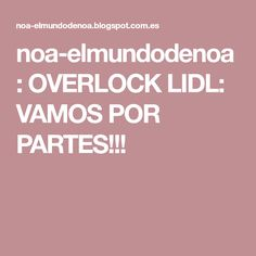 noa-elmundodenoa: OVERLOCK LIDL: VAMOS POR PARTES!!!
