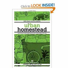 The Urban Homestead Expanded & Revised Edition : Your Guide to Self-Sufficient Living in the Heart of the City: Amazon.ca: Kelly Coyne, Erik Knutzen: Books