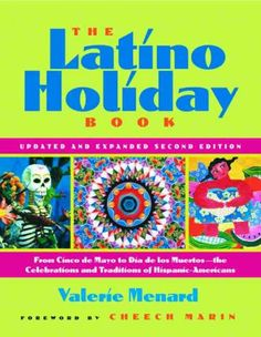 Latino Holiday Book : From Cinco De Mayo To Dia De Los Muertos-the Celebrations And Traditions Of Hispanic-americans http://library.sjeccd.edu/record=b1133657~S1