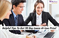 Helpful Tips To Get 90 Day Loans At Low Price! | 90 Day Loans No Credit Check