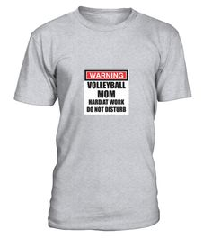 Warning Volleyball Mom Hard At Work Do Not Disturb T-shirt
