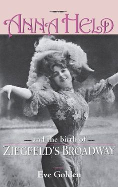 Anna Held and the Birth of Ziegfeld's Broadway by Eve Golden http://www.amazon.com/dp/0813121531/ref=cm_sw_r_pi_dp_54lrvb0Q8KRCV