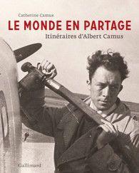 """Le monde en partage - Albums Beaux Livres - GALLIMARD - Site Gallimard, Catherine Camus: """"je voudrais montrer, en m'appuyant sur les citations de mon père, que le monde n'est précisément pas la """"mondialisation"""", mot abstrait et globalisant, qui donne aux êtres humains un sentiment définitif d'impuissance."""""""