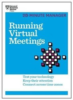 Running virtual meetings : test your technology, keep their attention, connect across time zones / HBR