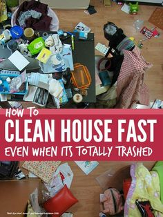 These simple tips will help you clean house fast ... even when it is totally trashed ...