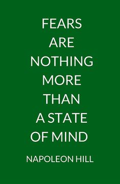 NAPOLEON HILL: FEARS ARE NOTHING MORE THAN A STATE OF MIND