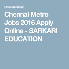 Chennai Metro Jobs 2016 Apply Online - SARKARI EDUCATION