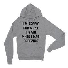 I'm Sorry For What I Said When I Was Freezing Gray Unisex Pullover Hoodie | Sarcastic Me