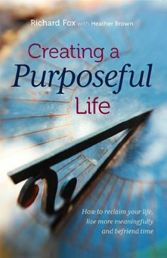 Creating a purposeful life by Richard Fox. $7.53. 160 pages. Author: Richard Fox. Publisher: Infinite Ideas; 1 edition (July 16, 2012)