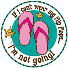 If I Can't Wear My Flip Flops I'm Not Going! Fun Beach Car Magnet Auto Accessory