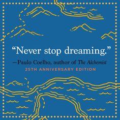 """Never stop dreaming."" — Paulo Coelho"
