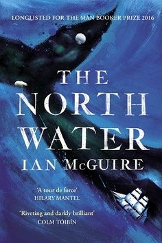 The North Water: Longlisted for the Man Booker Prize 2016 (Paperback)