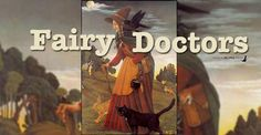 Fairy Doctors. Can you become one? Who are they? Numerous accounts of soldiers getting wounded but got miraculously fixed by a strange lady.