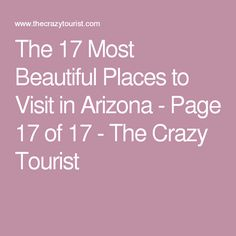 The 17 Most Beautiful Places to Visit in Arizona - Page 17 of 17 - The Crazy Tourist