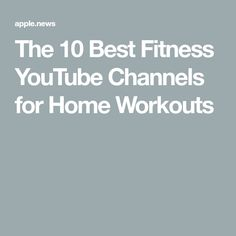 The 10 Best Fitness YouTube Channels for Home Workouts