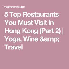 5 Top Restaurants You Must Visit in Hong Kong (Part 2)   Yoga, Wine & Travel