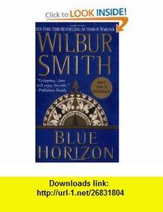 Blue Horizon (Courtney Family Adventures) (9780312991425) Wilbur Smith , ISBN-10: 0312991428  , ISBN-13: 978-0312991425 ,  , tutorials , pdf , ebook , torrent , downloads , rapidshare , filesonic , hotfile , megaupload , fileserve