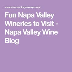 Fun Napa Valley Wineries to Visit - Napa Valley Wine Blog