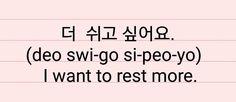 Trad. literal, tal como está escrito en coreano: más descansar quiero yo, para nosotros, sería: quiero descansar más.